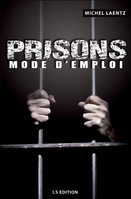 prisons mode d 39 emploi de michel laentz sort aujourd. Black Bedroom Furniture Sets. Home Design Ideas